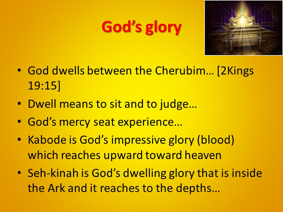 God's glory God dwells between the Cherubim… [2Kings 19:15]